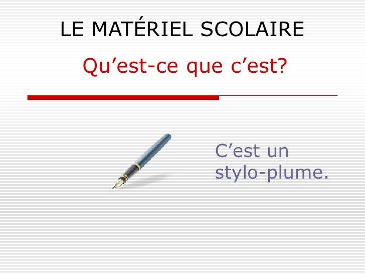 LE MATÉRIEL SCOLAIRE C'est un stylo-plume. Qu'est-ce que c'est?