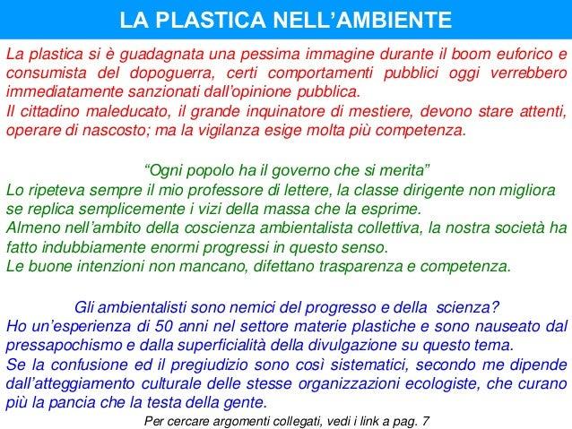 LA PLASTICA NELL'AMBIENTE La plastica si è guadagnata una pessima immagine durante il boom euforico e consumista del dopog...