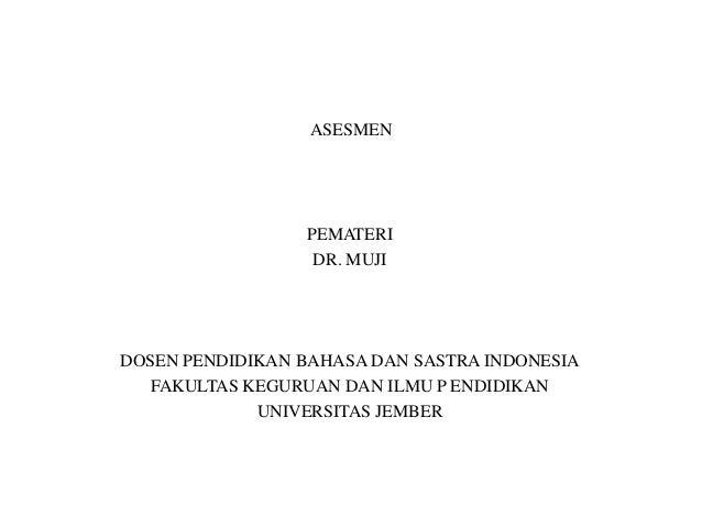 ASESMEN                 PEMATERI                  DR. MUJIDOSEN PENDIDIKAN BAHASA DAN SASTRA INDONESIA   FAKULTAS KEGURUAN...