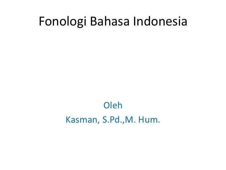 Fonologi Bahasa Indonesia<br />Oleh <br />Kasman, S.Pd.,M. Hum.<br />