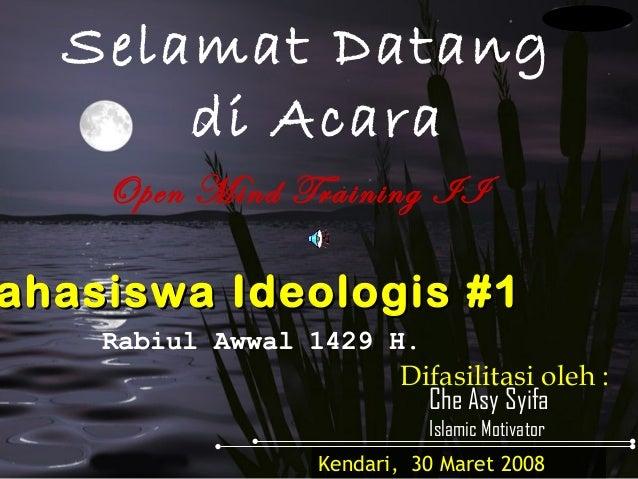 Selamat Datang      di Acara    Open Mind Training IIahasiswa Ideologis #1    Rabiul Awwal 1429 H.                        ...