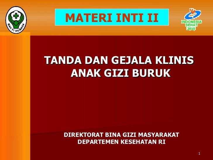 MATERI INTI II TANDA  DAN GEJALA  KLINIS ANAK GIZI BURUK DIREKTORAT BINA GIZI MASYARAKAT DEPARTEMEN KESEHATAN RI