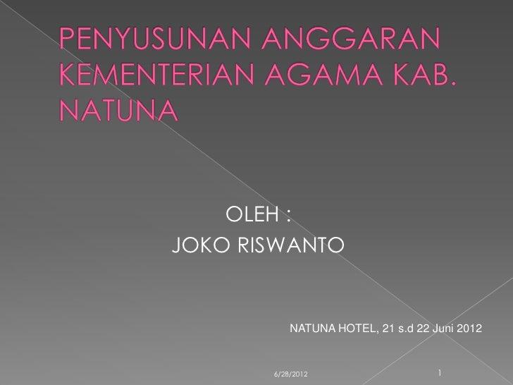 OLEH :JOKO RISWANTO           NATUNA HOTEL, 21 s.d 22 Juni 2012       6/28/2012                    1