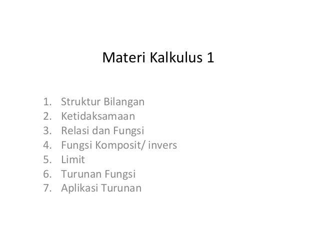 Materi Kalkulus 11. Struktur Bilangan2. Ketidaksamaan3. Relasi dan Fungsi4. Fungsi Komposit/ invers5. Limit6. Turunan Fung...