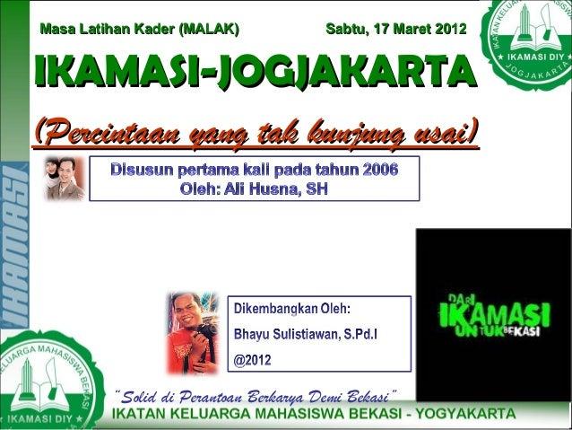 """Masa Latihan Kader (MALAK)             Sabtu, 17 Maret 2012IKAMASI-JOGJAKARTA(Percintaan yang tak kunjung usai)         """"S..."""