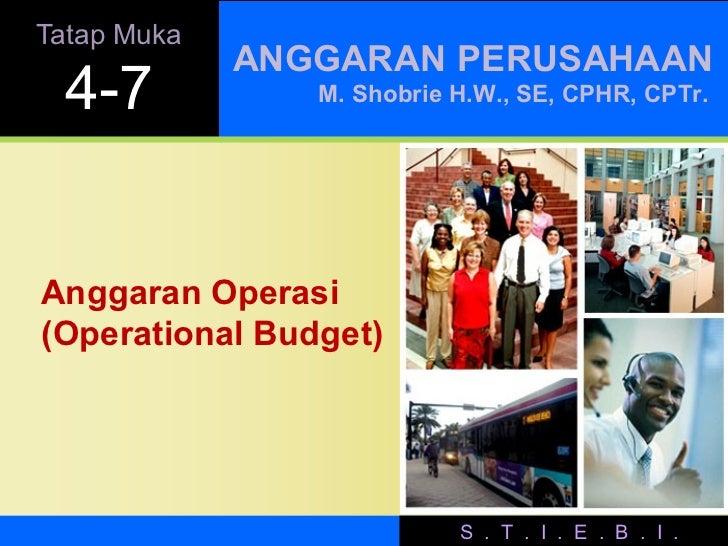 Tatap Muka             ANGGARAN PERUSAHAAN  4-7           M. Shobrie H.W., SE, CPHR, CPTr.Anggaran Operasi(Operational Bud...