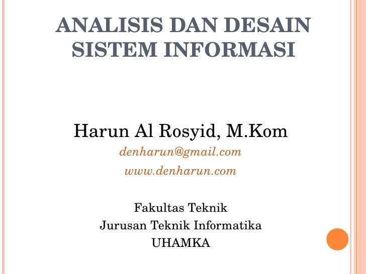 ANALISIS DAN DESAIN SISTEM INFORMASI <ul><li>Harun Al Rosyid, M.Kom </li></ul><ul><li>[email_address] </li></ul><ul><li>ww...