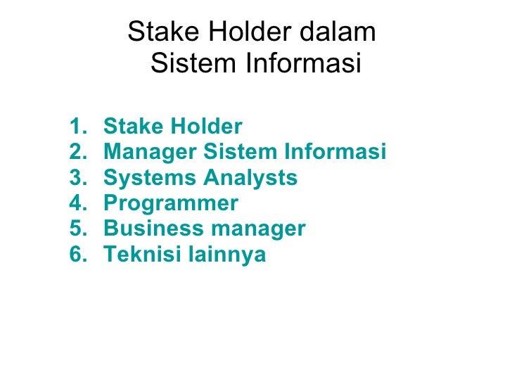 Stake Holder dalam  Sistem Informasi <ul><li>Stake Holder </li></ul><ul><li>Manager Sistem Informasi </li></ul><ul><li>Sys...