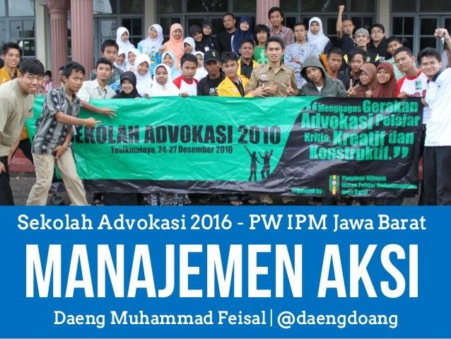 Manajemen AksiDaeng Muhammad Feisal | @daengdoang Sekolah Advokasi2016 - PW IPM JawaBarat