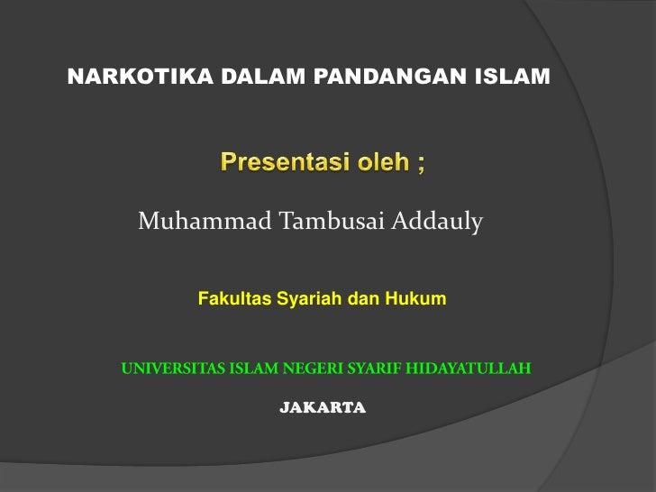 NARKOTIKA DALAM PANDANGAN ISLAM<br />Presentasioleh ;<br />Muhammad TambusaiAddauly<br />FakultasSyariahdanHukum<br />UNIV...