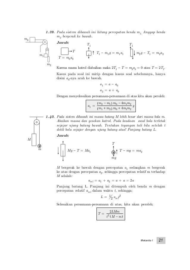 Mekanika I 21 1.39. Pada sistem dibawah ini hitung percepatan benda m1. Anggap benda m2 bergerak ke bawah. Jawab: Karena m...