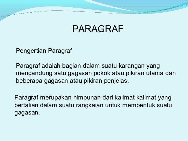 PARAGRAF Pengertian Paragraf Paragraf adalah bagian dalam suatu karangan yang mengandung satu gagasan pokok atau pikiran u...