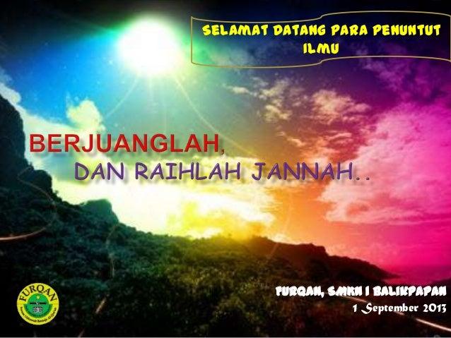 Selamat Datang Para Penuntut Ilmu  Furqan, SMKN 1 Balikpapan 1 September 2013