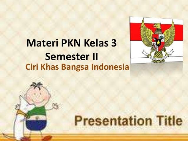 Materi PKN Kelas 3 Semester II  Ciri Khas Bangsa Indonesia