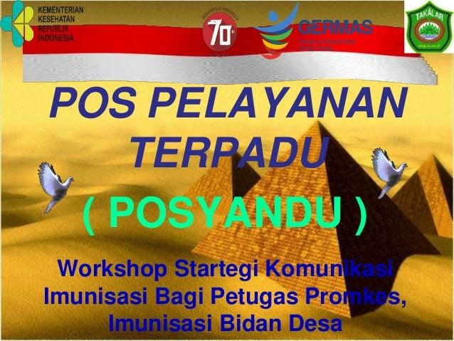 POS PELAYANAN TERPADU ( POSYANDU ) Workshop Startegi Komunikasi Imunisasi Bagi Petugas Promkes, Imunisasi Bidan Desa