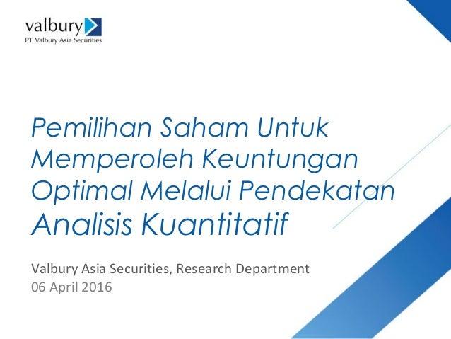 Pemilihan Saham Untuk Memperoleh Keuntungan Optimal Melalui Pendekatan Analisis Kuantitatif Valbury Asia Securities, Resea...
