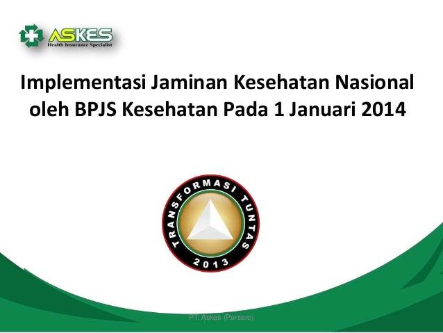 PT. Askes (Persero)Implementasi Jaminan Kesehatan Nasionaloleh BPJS Kesehatan Pada 1 Januari 2014