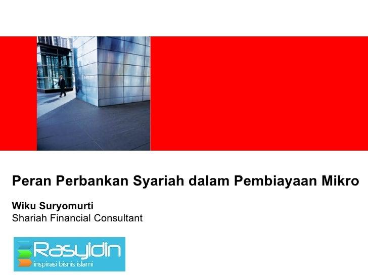 Peran Perbankan Syariah dalam Pembiayaan MikroWiku SuryomurtiShariah Financial Consultant