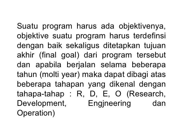 Suatu program harus ada objektivenya, objektive suatu program harus terdefinsi dengan baik sekaligus ditetapkan tujuan akh...
