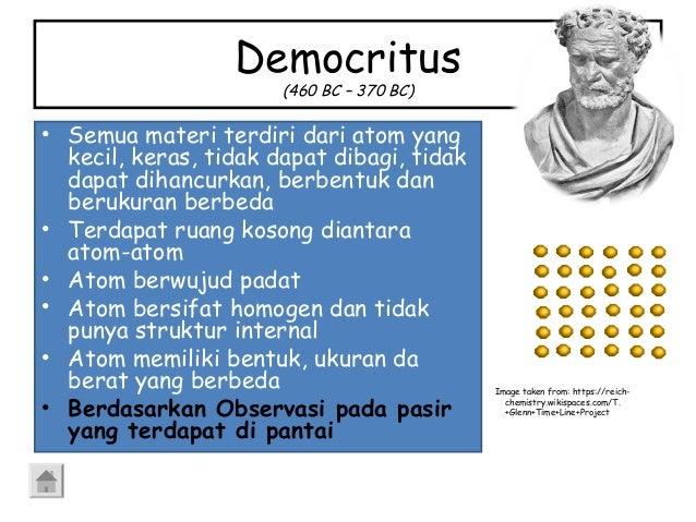Democritus (460 BC – 370 BC) • Semua materi terdiri dari atom yang kecil, keras, tidak dapat dibagi, tidak dapat dihancurk...