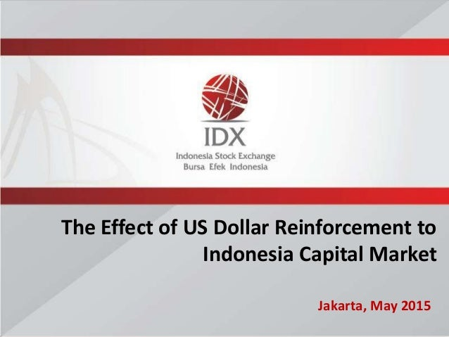Jakarta, May 2015 The Effect of US Dollar Reinforcement to Indonesia Capital Market