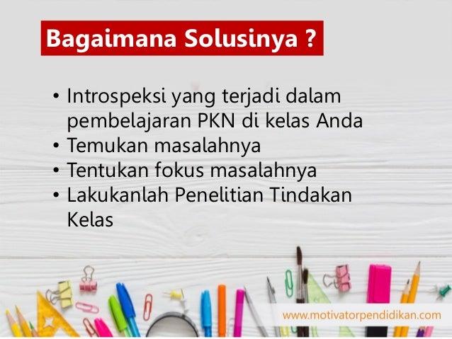 Masalah Dalam KBM:  Nilai siswa rendah pada mata pelajaran PKN Pada materi Hak Asasi Manusia  Siswa tudak tertarik belaj...
