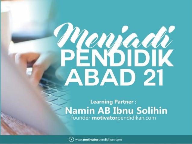 PENDIDIKABAD21 Menginspirasi Menggerakkan Meneladani www.motivatorpendidikan.com