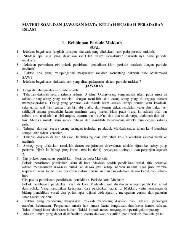 MATERI SOAL DAN JAWABAN MATA KULIAH SEJARAH PERADABAN ISLAM 1. Kehidupan Periode Makkah SOAL 1. Jelaskan bagaimana langkah...