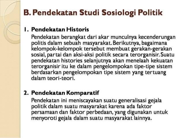 B.  Pendekatan Studi Sosiologi Politik  I .  Pendekatan Historis  Pendekatan berangkat dari akar munculnya kecenderungan p...