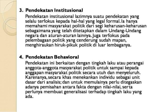 3. Pendekatan lnstitusional  Pendekatan institusional Iazimnya suatu pendekatan yang  selalu terfokus kepada hal-hal yang ...