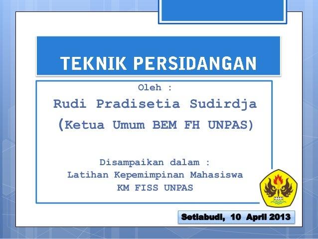 Oleh : Rudi Pradisetia Sudirdja (Ketua Umum BEM FH UNPAS) Disampaikan dalam : Latihan Kepemimpinan Mahasiswa KM FISS UNPAS...