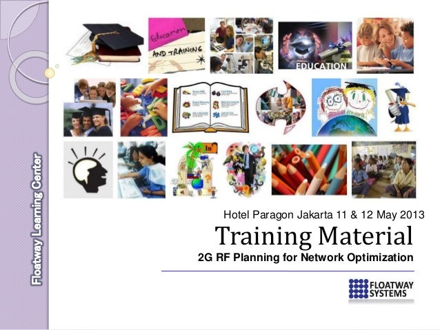 Training Material 2G RF Planning for Network Optimization Hotel Paragon Jakarta 11 & 12 May 2013