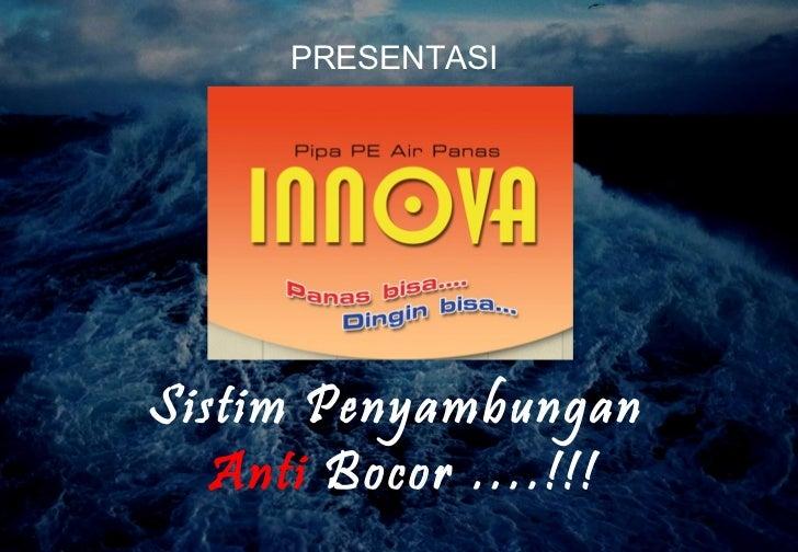 PRESENTASI   Sistim Penyambungan   Anti  Bocor ….!!!
