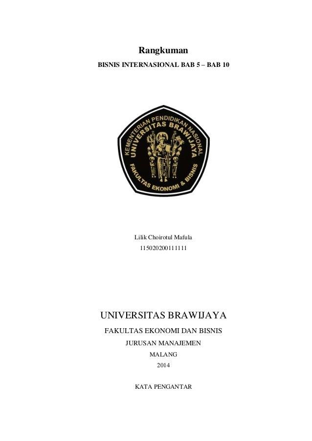 Rangkuman BISNIS INTERNASIONAL BAB 5 – BAB 10  Lilik Choirotul Mafula 115020200111111  UNIVERSITAS BRAWIJAYA FAKULTAS EKON...