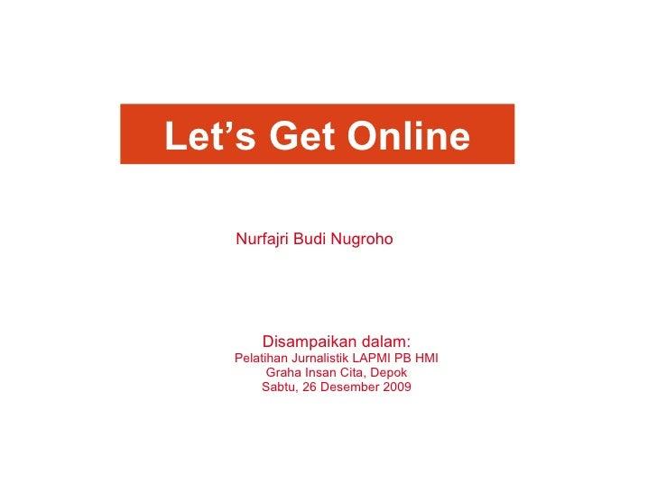 Disampaikan dalam: Pelatihan Jurnalistik LAPMI PB HMI Graha Insan Cita, Depok Sabtu, 26 Desember 2009 Nurfajri Budi Nugroh...