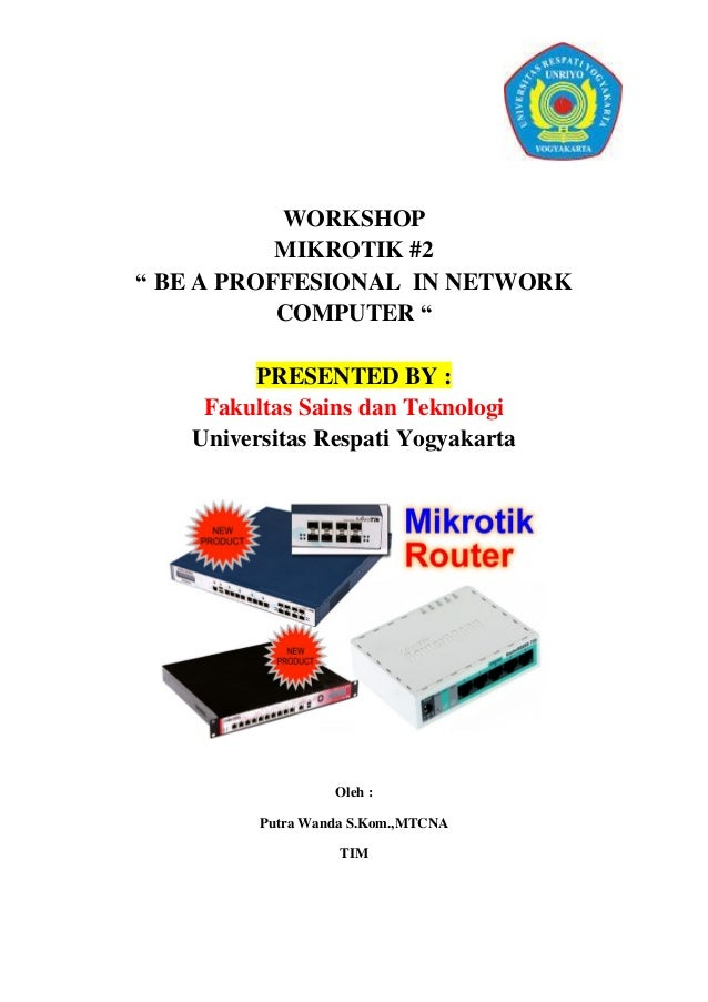 """WORKSHOP MIKROTIK #2 """" BE A PROFFESIONAL IN NETWORK COMPUTER """" PRESENTED BY : Fakultas Sains dan Teknologi Universitas Res..."""