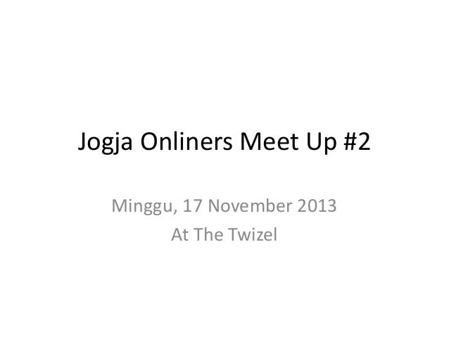 Jogja Onliners Meet Up #2 Minggu, 17 November 2013 At The Twizel