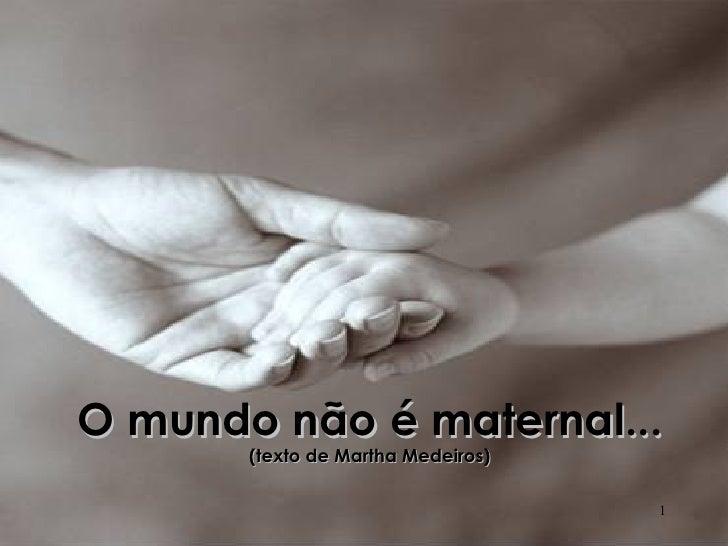 O mundo não é maternal... (texto de Martha Medeiros)