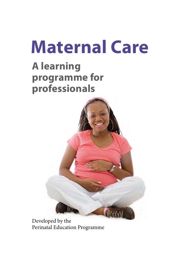 Maternal CareA learningprogramme forprofessionalsDeveloped by thePerinatal Education Programme