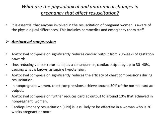 What are the physiological and anatomical changes in pregnancy that affect resuscitation?  Circulation • The increased ca...