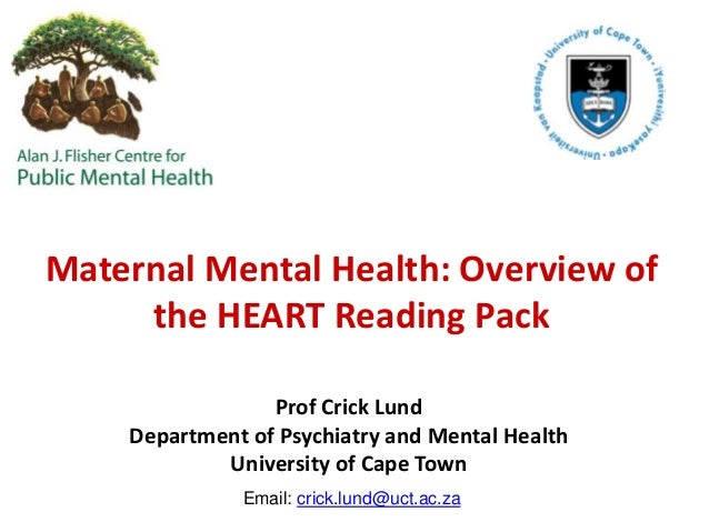 Maternal Mental Health: Overview of the HEART Reading Pack Prof Crick Lund Department of Psychiatry and Mental Health Univ...
