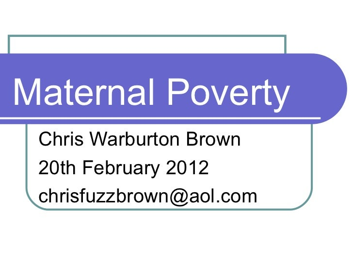 Maternal Poverty Chris Warburton Brown 20th February 2012 [email_address]