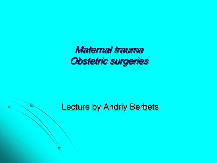 Maternal traumaObstetric surgeries<br />Lecture by AndriyBerbets<br />