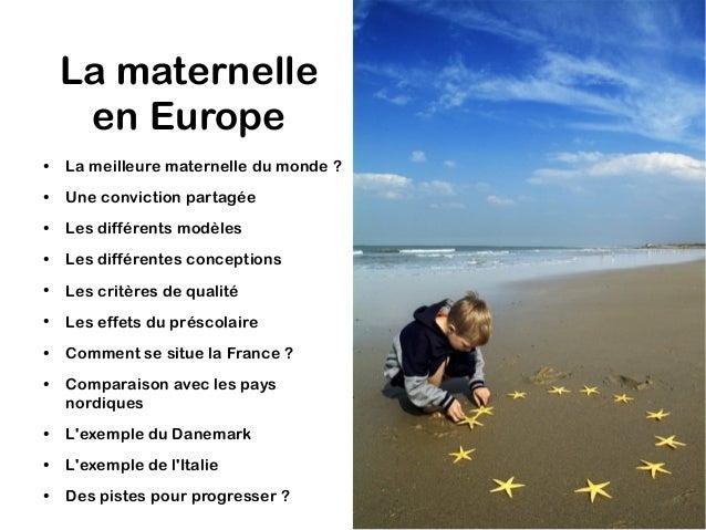 La maternelle  en Europe  ● La meilleure maternelle du monde ?  ● Une conviction partagée  ● Les différents modèles  ● Les...
