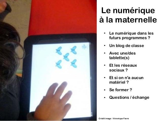 Le numérique  à la maternelle  ● Le numérique dans les  futurs programmes ?  ● Un blog de classe  ● Avec une/des  tablette...
