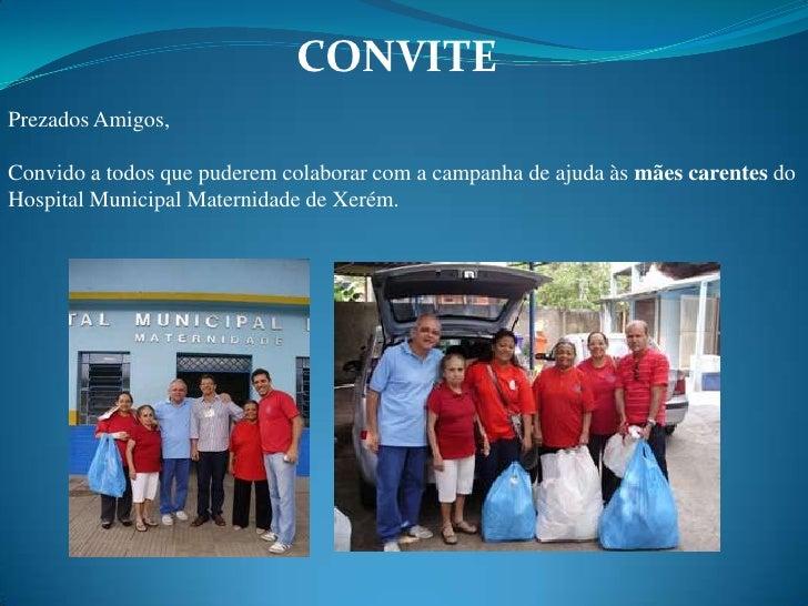 CONVITEPrezados Amigos,Convido a todos que puderem colaborar com a campanha de ajuda às mães carentes doHospital Municipal...