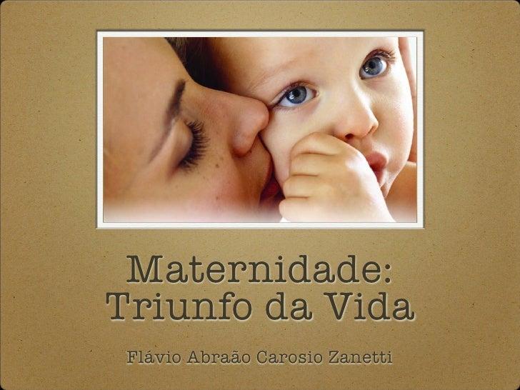 Maternidade:Triunfo da Vida Flávio Abraão Carosio Zanetti