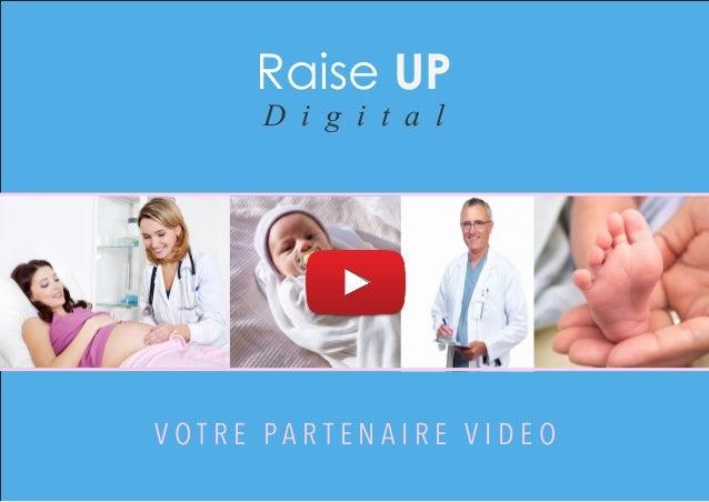 Raise UP D i g i t a l  VOTRE PARTENAIRE VIDEO