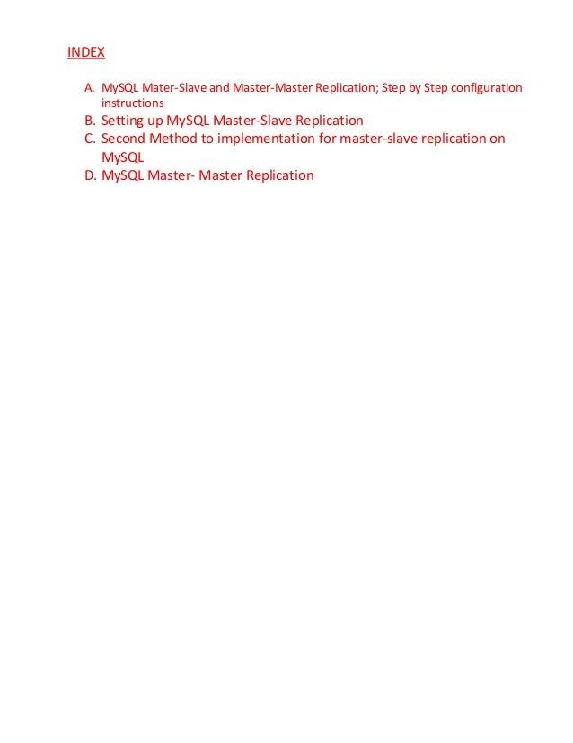 INDEXA. MySQL Mater-Slave and Master-Master Replication; Step by Step configurationinstructionsB. Setting up MySQL Master-...