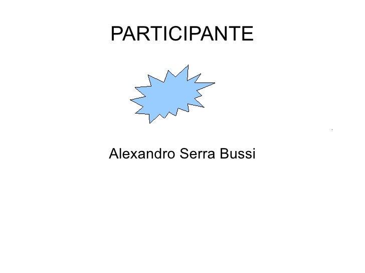 PARTICIPANTE Alexandro Serra Bussi